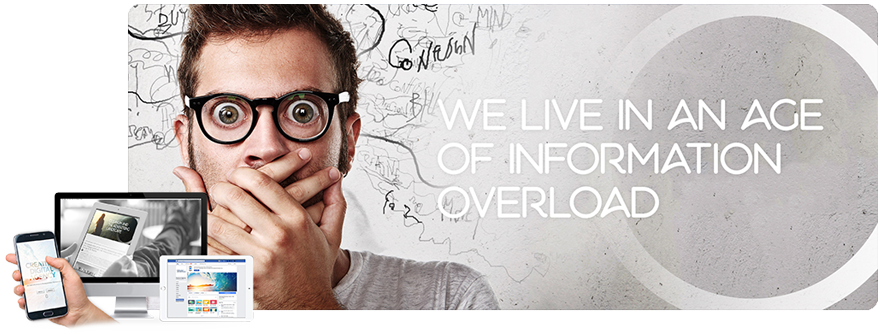 We live in an age of <br>information overload